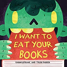 I Want to Eat Your Books by [Karin Lefranc, Tyler Parker]