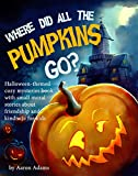 Where did all the pumpkins go?: Halloween-themed cozy mysteries book with small moral stories about friendship and kindness for kids.