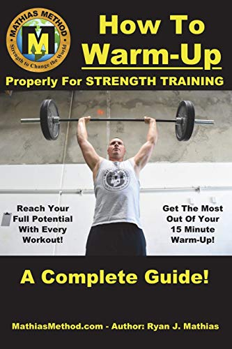 How To Warm-Up Properly For Strength Training: A Complete Guide To Unlocking Your Strength Before Every Workout! (Plans for Powerlifting, ... WARRIOR Workout Routine - Series, Band 3)