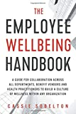 The Employee Wellbeing Handbook: A Guide for Collaboration Across all Departments, Benefit Vendors, and Health Practitioners to Build a Culture of Wellness Within any Organization