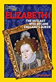 World History Biographies: Elizabeth I: The Outcast Who Became England's Queen (National Geographic World History Biographies)
