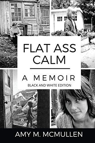 Flat Ass Calm: A Memoir - Black and White Edition