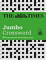 The Times Jumbo Crossword: Book 16, 16: 60 Large General-Knowledge Crossword Puzzles (The Times Crosswords)