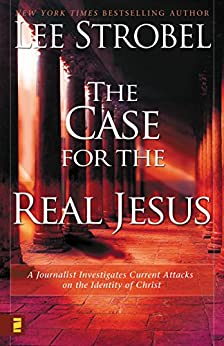 The Case for the Real Jesus: A Journalist Investigates Scientific Evidence That Points Toward God by [Lee Strobel]