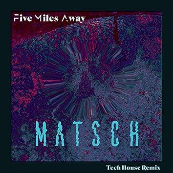 Five Miles Away (Tech House Remix)