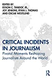 Critical Incidents in Journalism: Pivotal Moments Reshaping Journalism around the World