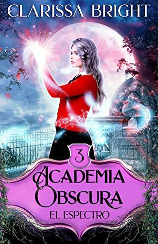 Academia Obscura 3: El espectro de Clarissa Bright