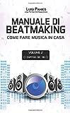 Manuale di Beatmaking: Come fare musica in casa