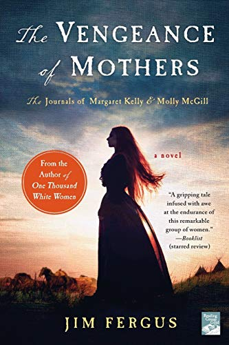 The Vengeance of Mothers: The Journals of Margaret Kelly & Molly McGill: A Novel (One Thousand White Women Series (2))
