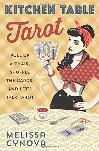 Kitchen Table Tarot: Pull Up a Chair, Shuffle the Cards, and Let