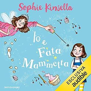 Io e Fata Mammetta 1                   Di:                                                                                                                                 Sophie Kinsella                               Letto da:                                                                                                                                 Carlotta Michelato                      Durata:  1 ora e 29 min     17 recensioni     Totali 4,6