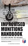 Improvised Munitions Handbook – Learn How to Make Explosive Devices & Weapons from Scratch (Warfare Skills Series): Illustrated & With Clear Instructions