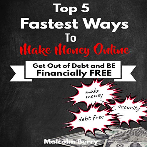 Top 5 Fastest Ways to Make Money Online: Get Out of Debt & Be Financially Free cover art