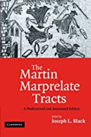 The Martin Marprelate Tracts: A Modernized and Annotated Edition by Unknown(2011-03-03)