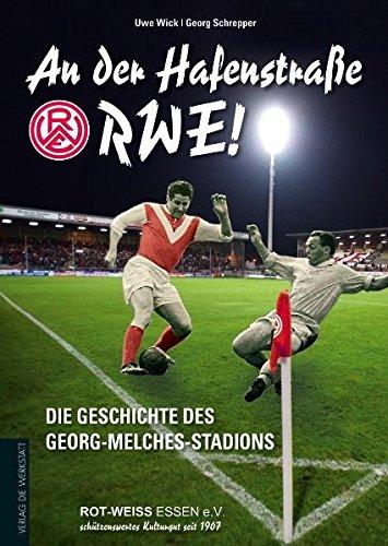 An der Hafenstraße - RWE!: Die Geschichte des Georg-Melches-Stadion