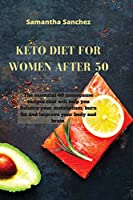 Keto Diet for Women After 50: The essential 40 menopause recipes that will help you balance your metabolism, burn fat and improve your body and brain.