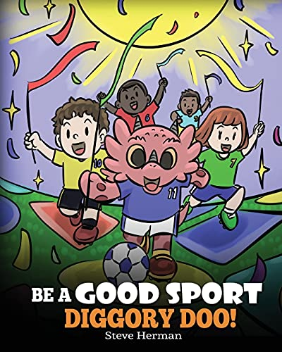 Be A Good Sport, Diggory Doo!: A Story About Good Sportsmanship and How To Handle Winning and Losing (My Dragon Books)