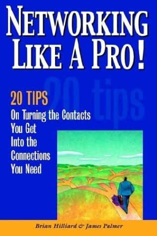 Networking Like a Pro!: 20 Tips on Turning the Contacts You Get Into the Connections You Need by Brian Hilliard (2003-07-25)