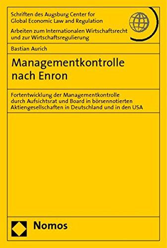 Managementkontrolle nach Enron: Fortentwicklung der Managementkontrolle durch Aufsichtsrat und Board in börsennotierten Aktiengesellschaften in Deutschland und in den USA