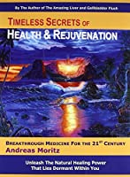 Timeless Secrets of Health and Rejuvenation, 4th Edition by Andreas Moritz(2007-11)