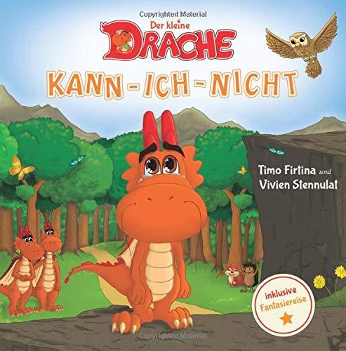 Der kleine Drache Kann-Ich-Nicht: Eine drachenstarke Mutmach-Geschichte für alle kleinen Kann-ich-nicht-Sager (Drachenstark-Buchreihe, Band 1)