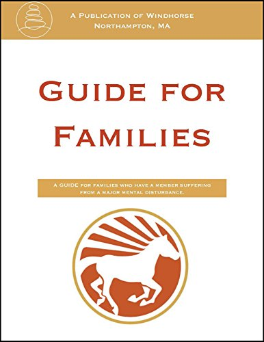 Windhorse Integrative Mental Health Guide for Families: A guide for families who have a member suffering from a major mental illness (English Edition)