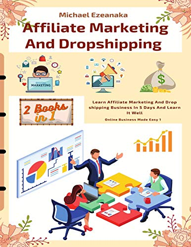 Affiliate Marketing And Dropshipping (2 Books In 1): Learn Affiliate Marketing And Dropshipping Busi