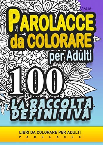 Parolacce da Colorare per Adulti - 100 - LA RACCOLTA DEFINITIVA: Libri da colorare per adulti parolacce, insulti divertenti, mandala da colorare.