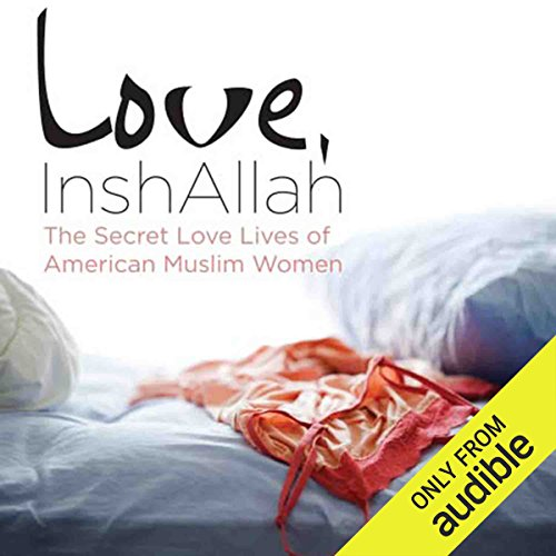 Love, InshAllah     The Secret Love Lives of American Muslim Women              By:                                                                                                                                 Ayesha Mattu,                                                                                        Nura Maznavi                               Narrated by:                                                                                                                                 Lameece Issaq,                                                                                        Piper Goodeve,                                                                                        Lauren Fortgang,                   and others                 Length: 9 hrs and 49 mins     43 ratings     Overall 4.4