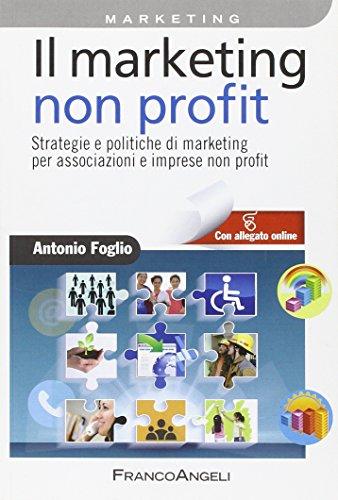 Il marketing non-profit. Strategie e politiche di marketing per associazioni e imprese non profit