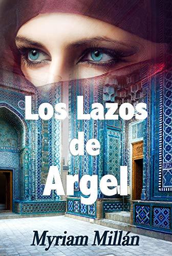 Portada del libro Los lazos de Argel de Myriam Millán