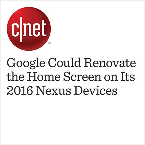 Google Could Renovate the Home Screen on Its 2016 Nexus Devices audiobook cover art
