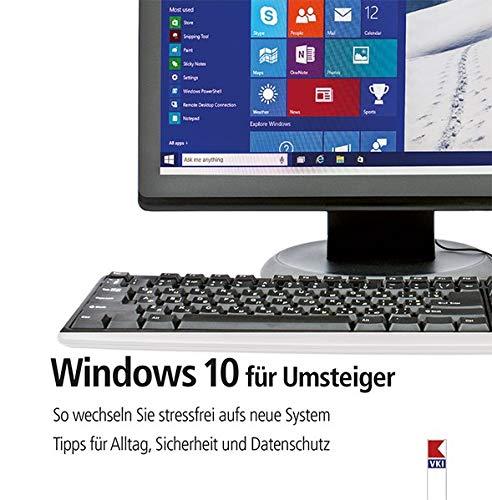 Windows 10 für Umsteiger: So wechseln Sie stressfrei aufs neue System. Tipps für Alltag, Sicherheit und Datenschutz