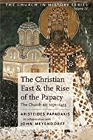 The Christian East and the Rise of the Papacy: The Church 1071-1453 A.D (Church History, Vol 4)