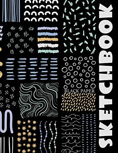 Black Paper Sketchbook: Big Sketchbook for Doodling & Drawing With Gel,, Metallic, Sharpies or Neon Highlighter Pens (Black Paper Sketchbooks & Notebooks, Band 1)