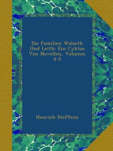 Die Familien Walseth Und Leith: Ein Cyklus Von Novellen, Volumes 4-5