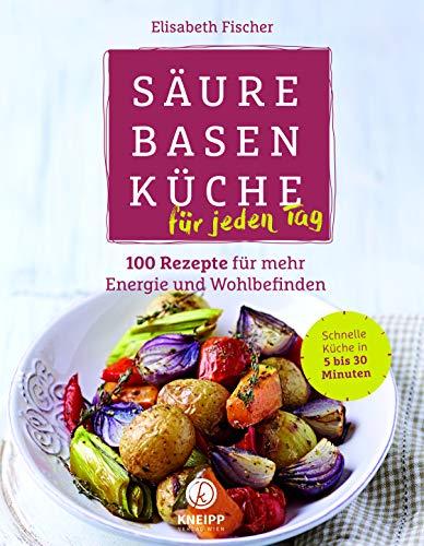 Säure-Basen-Küche für jeden Tag: 100 Rezepte für mehr Energie und...