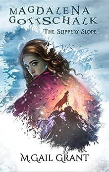 Magdalena Gottschalk: The Slippery Slope by [M. Gail Grant]