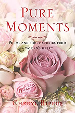 Pure Moments Poems and Short Stories from a Woman's Heart