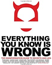 Everything You Know Is Wrong: The Disinformation Guide to Secrets and Lies