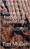 El libro de cocina alemana para barbacoas y ahumadores: Recetas fáciles y auténticas para los días de calor y su parrilla