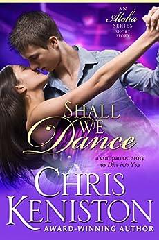 Shall We Dance: A Companion Short Story to Aloha Series (Surf's Up Flirts Book 1) by [Chris Keniston]