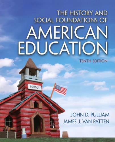 Compare Textbook Prices for The History and Social Foundations of American Education 10 Edition ISBN 8601421872638 by Pulliam, John D.,Van Patten, James J.