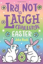Try Not to Laugh Challenge Easter Joke Book: Funny Knock Knock Jokes, Silly Puns, LOL Rhyming Riddles, Jokes for Girls & Boys, Ages 5, 6, 7, 8, 9, 10, ... 12 Years Old  Easter Basket Stuffer for Kids!