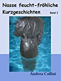 Nasse feucht - fröhliche Kurzgeschichten - Band I (German E