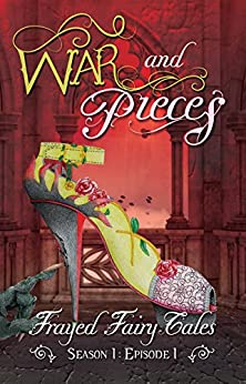 War and Pieces: Season 1, Episode 1 (Frayed Fairy Tales) by [Tia Silverthorne Bach, Ferocious 5, N.L. Greene]