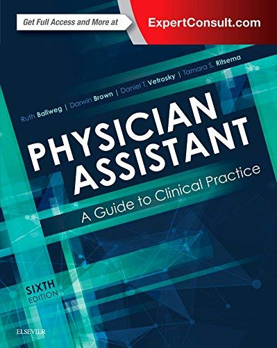 Compare Textbook Prices for Physician Assistant: A Guide to Clinical Practice 6 Edition ISBN 9780323401128 by Ballweg MPA  PA-C Emeritus  DFAAPA, Ruth,Brown MPH  PA-C  DFAAPA, Darwin L.,Vetrosky PhD  PA-C  DFAAPA, Daniel T.,Ritsema PhD  MPH  PA-C/R, Tamara S