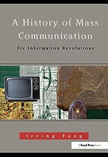 A History of Mass Communication: Six Information Revolutions
