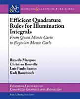 Efficient Quadrature Rules for Illumination Integrals: From Quasi Monte Carlo to Bayesian Monte Carlo (Synthesis Lectures on Computer Graphics and Animation)