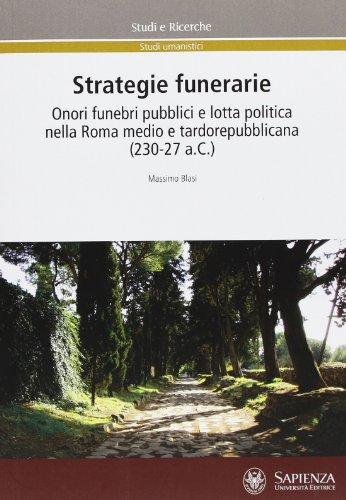 Strategie funerarie. Onori funebri pubblici e lotta politica nella Roma medio e tardorepubblicana (230-27 a.C.)